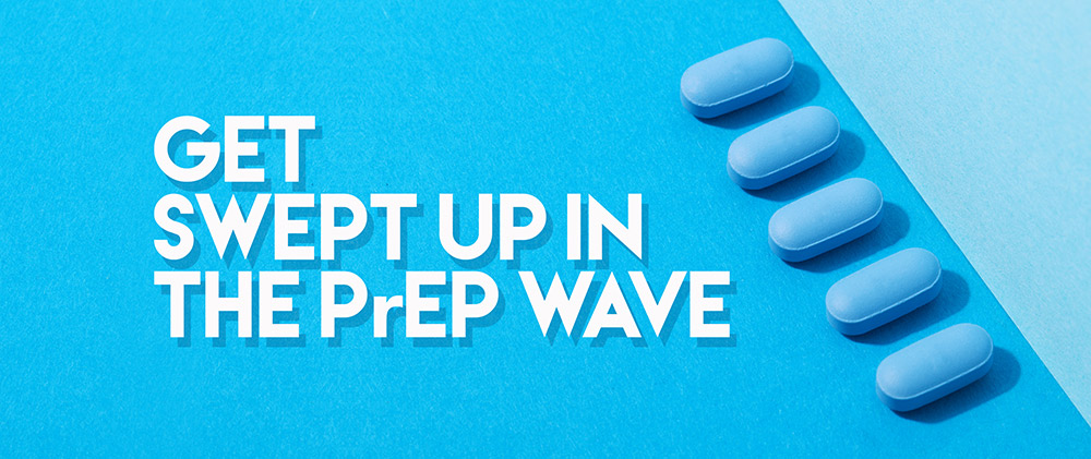Get Swept Up In The PrEP Wave
