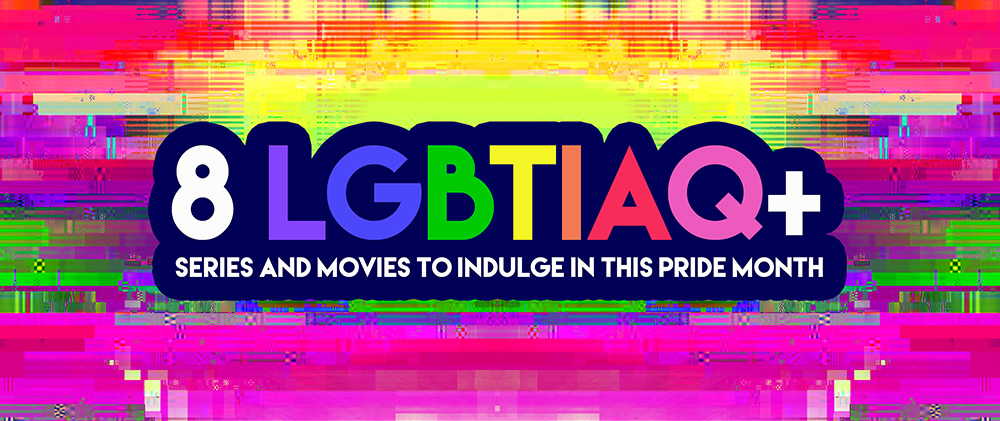 8 LGBTIAQ+ Series And Movies To Indulge In This Pride Month